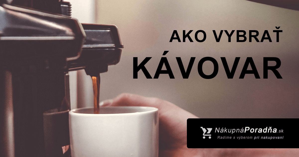 Ako vybrať kávovar  Radíme s výberom + top kávovary 2019 b488ce27345