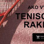Ako vybrať tenisovú raketu? → 17x AKO ✔️ +TOP ❤️ 2020 výber