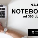 Najlepšie notebooky 2020  → Test TOP 10 ❤️ od 300 do 900 eur